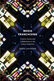 Media Franchising: Creative License and Collaboration in the Culture Industries (Postmillennial Pop)