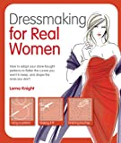 Dressmaking for Real Women: How to Adapt Your Store-bought Patterns to Flatter the Curves You Want to Keep and Drape the O...