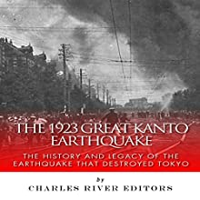 The 1923 Great Kanto Earthquake: The History and Legacy of the Earthquake That Destroyed Tokyo (       UNABRIDGED) by Charles River Editors Narrated by William Turbett