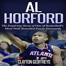 Al Horford: The Inspirational Story of One of Basketball's Most Well-Rounded Power Forwards Audiobook by Clayton Geoffreys Narrated by Steven Kloote