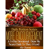 Daily Portion Series: MORE Encouragement 14-Day Devotional: Draw Me Nearer To Thee, O Lord