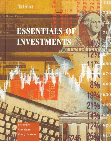 Essentials of Investments (Irwin Mcgraw Hill Series in Finance, Insurance and Real Estate), Bodie,Zvi/Kane,Alex/Marcus,Alan J.