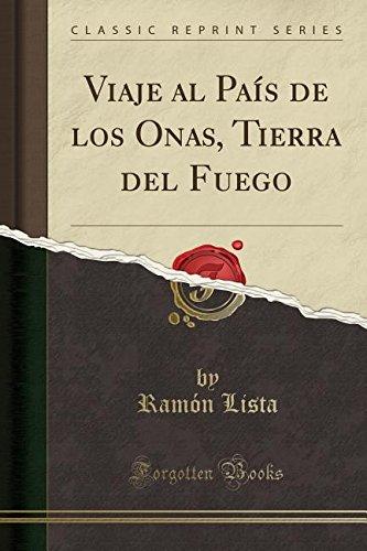 Viaje al Pais de los Onas, Tierra del Fuego (Classic Reprint)  [Lista, Ramon] (Tapa Blanda)