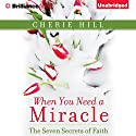 When You Need a Miracle: The Seven Secrets of Faith Audiobook by Cherie Hill Narrated by Kate Rudd