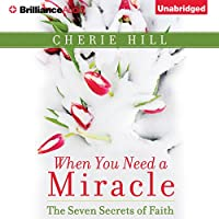 When You Need a Miracle: The Seven Secrets of Faith (       UNABRIDGED) by Cherie Hill Narrated by Kate Rudd
