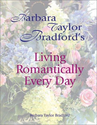 Barbara Taylor Bradford's Living Romantically Every Day, Barbara Taylor Bradford