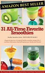 31 All-Time Favorite Smoothies: A special selection of original healthy smoothie recipes full of nutrition information that will impress your family and friends! (Healthy Smoothies)