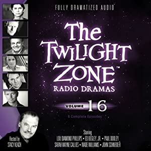 The Twilight Zone Radio Dramas, Volume 16 | [Rod Serling, Earl Hamner, Jr., Charles Beaumont, Richard Matheson]