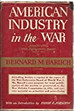 American industry in the war;: A report of the War industries board (March 1921) including, besides a reprint of the report of the War industries board of World War I