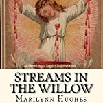Streams in the Willow: The Story of One Family's Transformation from Original Sin | Marilynn Hughes