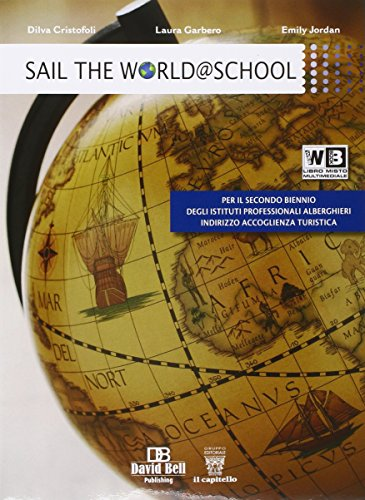 Sail the world @ school. Con e-book. Con espansione online. Per gli Ist. professionali alberghieri