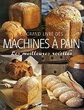 Machine A Pain Le grand livre des