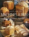 Le grand livre des machines � pain :...