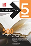 5 Steps to a 5 500 AP English Language Questions to Know by Test Day (5 Steps to a 5 on the Advanced Placement Examinations)
