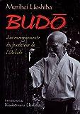 Budo : Les enseignements du fondateur de l'aïkido