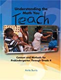 Understanding the Math You Teach: Content and Methods for Prekindergarten Through Grade 4