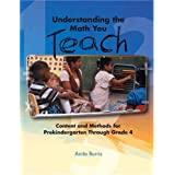 Understanding the Math You Teach: Content and Methods for Prekindergarten Through Grade 4by Anita C. Burris