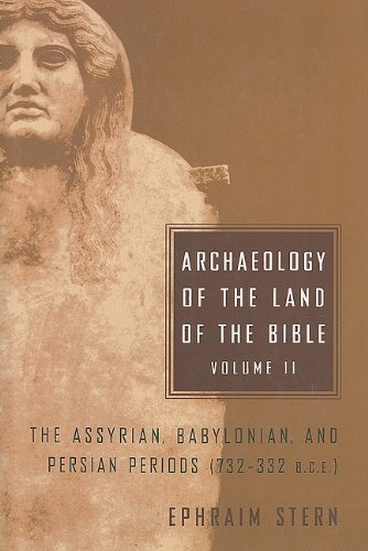 Archaeology of the Land of the Bible: The Assyrian, Babylonian, and Persian Periods (732-332 B.C.E.): Assyrian, Babylonian, and Persian Periods ... 2 (The Anchor Yale Bible Reference Library)