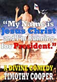 My Name is Jesus Christ and I'm Running for President