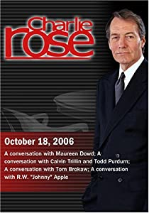 "Charlie Rose with Maureen Dowd; Calvin Trillin & Todd Purdum; Tom Brokaw; R.W. ""Johnny"" Apple (October 18, 2006)"
