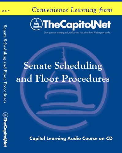 Senate Scheduling and Floor Procedures: The Role of the Majority Leader, Raising Measures, and the Use of Amendments (Capitol Learning Audio Course)