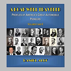 A Road Well Traveled: Profiles of America's Great Automobile Pioneers | [Daniel Alef]
