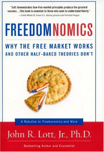 Freedomnomics: Why the Free Market Works and Other Half-Baked Theories Don&#039;t
