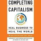 Completing Capitalism: Heal Business to Heal the World Hörbuch von Bruno Roche, Jay Jakub Gesprochen von: Tom Kruse