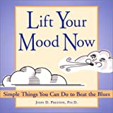 Lift Your Mood Now: Simple Things You Can Do to Beat the Blues