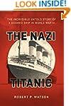 The Nazi Titanic: The Incredible Unto...