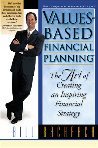 Values-Based Financial Planning : The Art of Creating and Inspiring Financial Strategy, Bill Bachrach