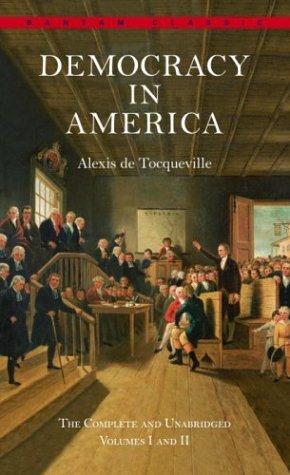 Democracy in America: The Complete and Unabridged Volumes I and II (Bantam Classics), Alexis de Tocqueville