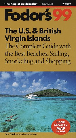 The U.S. and British Virgin Islands '99: The Complete Guide with the Best Beaches, Sailing, Snorkeling and Shopping (Fodor's Us and British Virgin Islands)