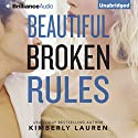 Beautiful Broken Rules: Broken Series, Book 1 Audiobook by Kimberly Lauren Narrated by Eva Kantor