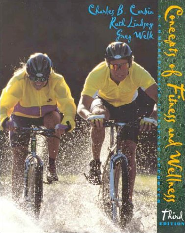 Concepts of Fitness and Wellness: A Comprehensive Lifestyle, CHARLES CORBIN, RUTH LINDSEY, GREG WELK