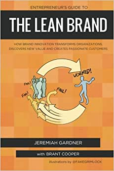 Entrepreneur's Guide To The Lean Brand: How Brand Innovation Builds Passion, Transforms Organizations And Creates Value