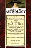 img - for Christian Astrology, Book 3: An Easie and Plaine Method How to Judge Upon Nativities book / textbook / text book