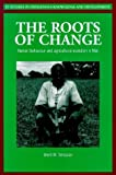 The Roots of Change: Human Behaviour and Agricultural Evolution in Mali (Indigenous Knowledge and Development Series)