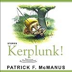 Kerplunk!: Stories | Patrick F. McManus