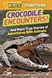 National Geographic Kids Chapters: Crocodile Encounters: and More True Stories of Adventures with Animals (NGK Chapters)
