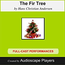 The Fir Tree (       ABRIDGED) by Hans Christian Andersen Narrated by AudioscapePlayers