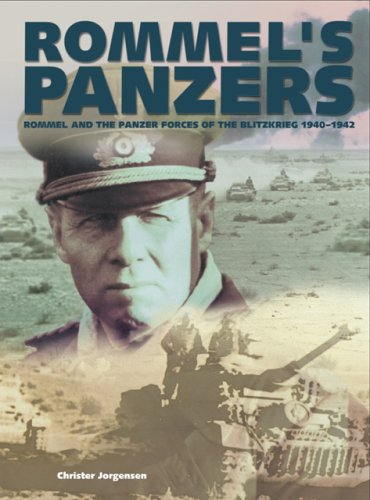 Rommel's Panzers: Rommel and the Panzer Forces of the Blitzkrieg 1940-1942