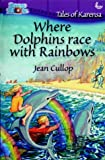 Jean Cullop Where Dolphins Race with Rainbows (Tales of Karensa)