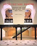 Architecture Reborn: Converting Old Buildings for New Uses (0847821811) by Powell, Kenneth