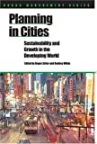 Planning in Cities: Sustainability and Growth in the Developing World (Urban Management Series)