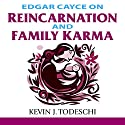 Edgar Cayce on Reincarnation and Family Karma (       UNABRIDGED) by Kevin J. Todeschi Narrated by Scott R. Pollak
