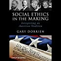 Social Ethics in the Making: Interpreting an American Tradition Audiobook by Gary Dorrien Narrated by Bob Souer