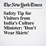 Safety Tip for Visitors from India's Culture Minister: 'Don't Wear Skirts' | Daniel Victor