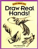 Draw Real Hands! (Discover drawing series)