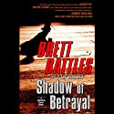 Shadow of Betrayal: Jonathan Quinn Thriller, Book 3 (       UNABRIDGED) by Brett Battles Narrated by Scott Brick